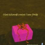 """Natacha Sicaud """"Chat échaudé craint l'eau froide""""."""